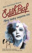 Edith Piaf: Bez lásky nejsme nic